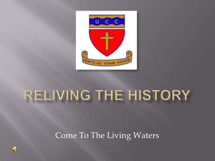 Reliving the History <br />Come To The Living Waters<br />