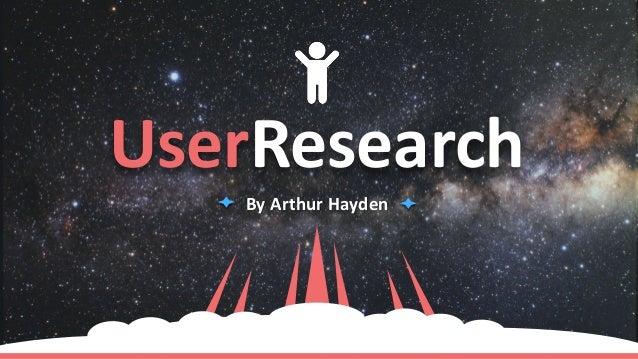 UserResearch By Arthur Hayden