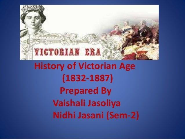 History of Victorian Age (1832-1887) Prepared By Vaishali Jasoliya Nidhi Jasani (Sem-2)