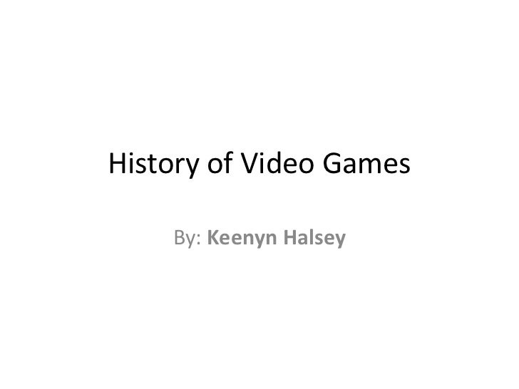 History of Video Games<br />By: Keenyn Halsey<br />