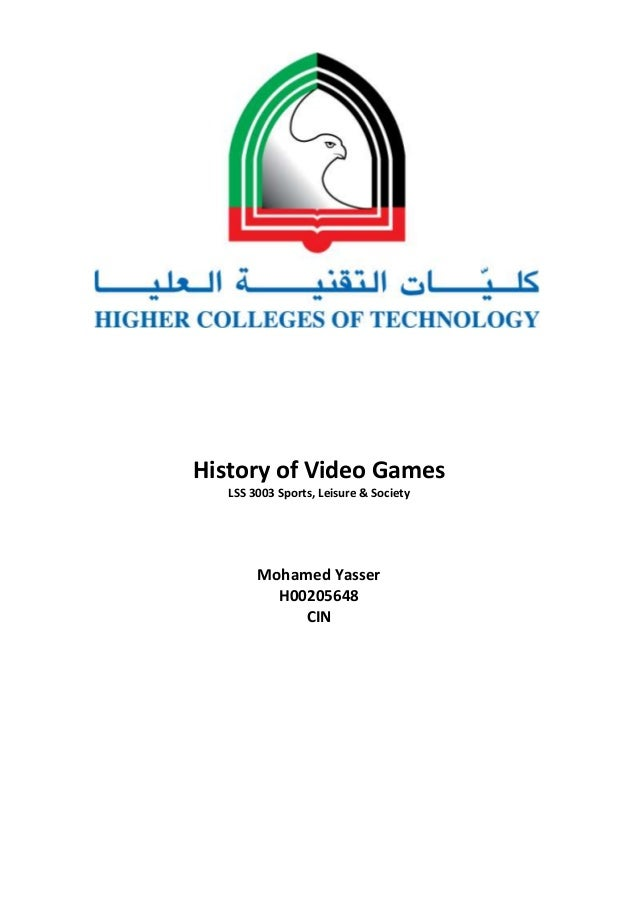 History of Video Games LSS 3003 Sports, Leisure & Society  Mohamed Yasser H00205648 CIN