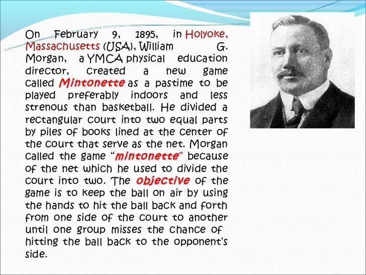 history of volleyball In 1995, the sport of volleyball was 100 years old the sport originated in the united states, and is now just achieving the type of popularity in the us that it has.