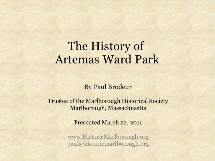<ul>The History of  Artemas Ward Park </ul><ul>By Paul Brodeur Trustee of the Marlborough Historical Society Marlborough, ...