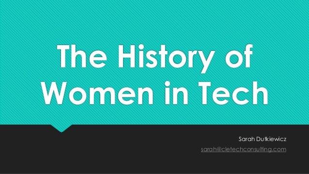 The History of  Women in Tech  Sarah Dutkiewicz  sarah@cletechconsulting.com
