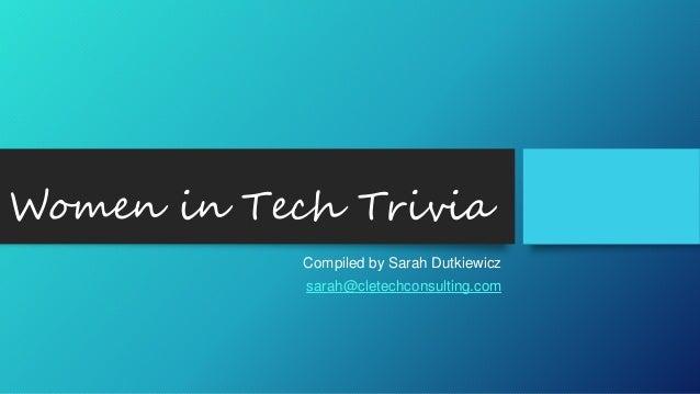 Women in Tech Trivia Compiled by Sarah Dutkiewicz sarah@cletechconsulting.com