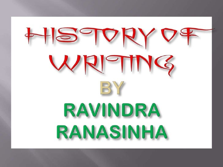 HISTORY OF WRITING BY RAVINDRA RANASINHA
