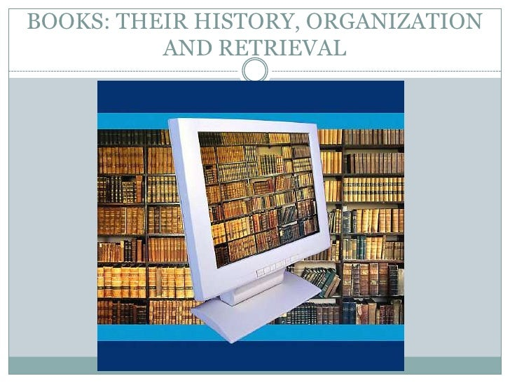 BOOKS: THEIR HISTORY, ORGANIZATION          AND RETRIEVAL