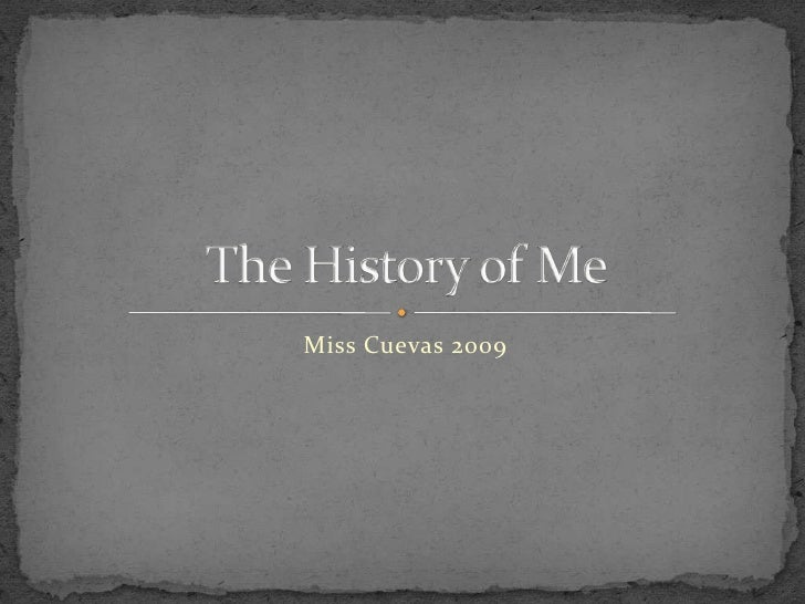 Miss Cuevas 2009<br />The History of Me<br />
