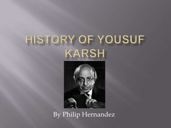 History of Yousuf Karsh<br />By Philip Hernandez<br />