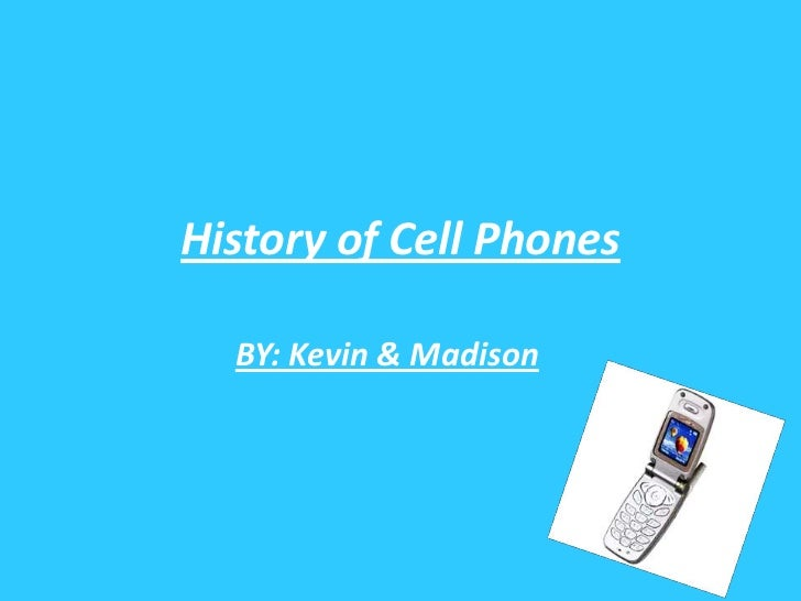 History of Cell Phones<br />BY: Kevin & Madison<br />