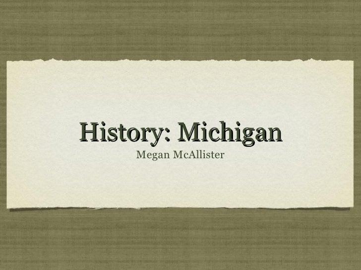 History: Michigan <ul><li>Megan McAllister </li></ul>
