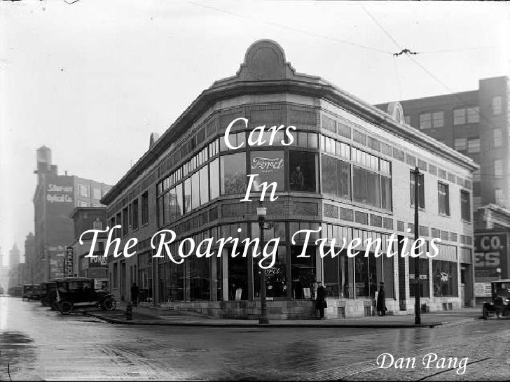 Cars <br />In <br />The Roaring Twenties<br />Dan Pang<br />
