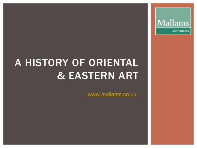 A HISTORY OF ORIENTAL  & EASTERN ART  www.mallams.co.uk