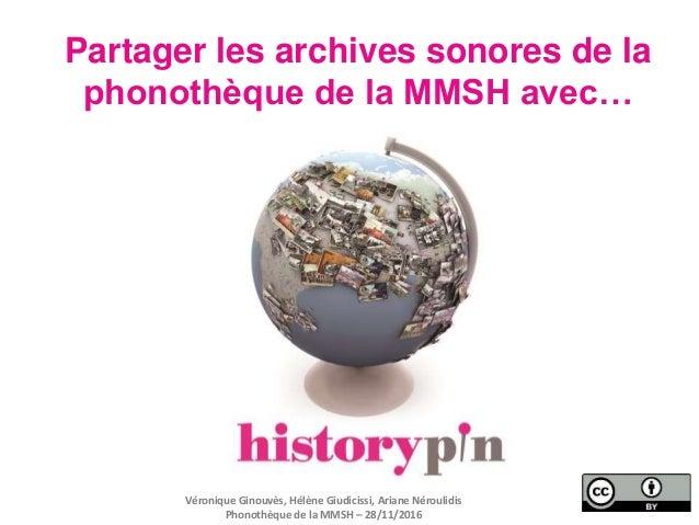 Partager les archives sonores de la phonothèque de la MMSH avec… Véronique Ginouvès, Hélène Giudicissi, Ariane Néroulidis ...