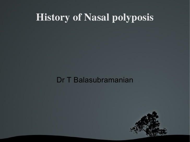 History of Nasal polyposis Dr T Balasubramanian