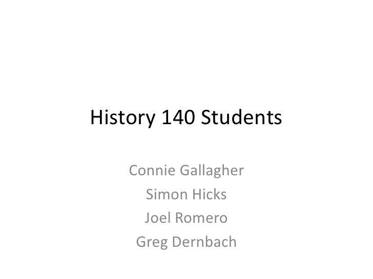 History 140 Students<br />Connie Gallagher <br />Simon Hicks<br />Joel Romero<br />Greg Dernbach<br />