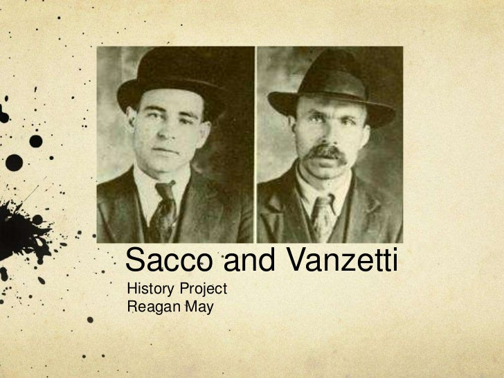 Sacco and Vanzetti<br />History Project<br />Reagan May<br />