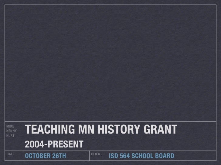TEACHING MN HISTORY GRANT MIKE KENNY KURT          2004-PRESENT DATE                   CLIENT         OCTOBER 26TH        ...