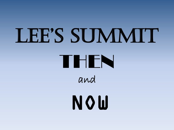LEE'S SUMMIT     THEN     and    NOW