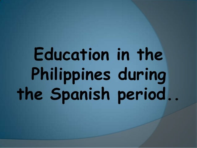 Education in the  Philippines duringthe Spanish period..