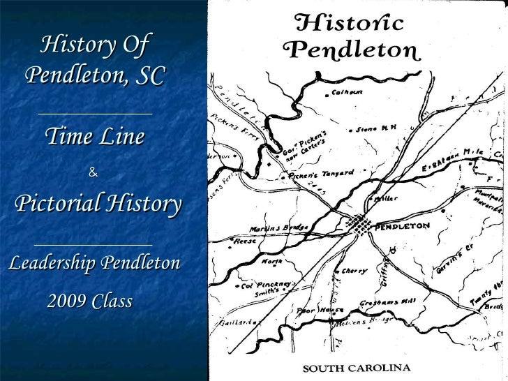History Of Pendleton, SC Time Line   &     Pictorial History Leadership Pendleton 2009 Class