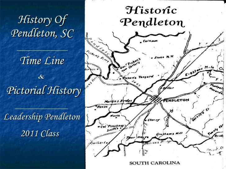 History Of Pendleton, SC Time Line   &     Pictorial History Leadership Pendleton 2011 Class