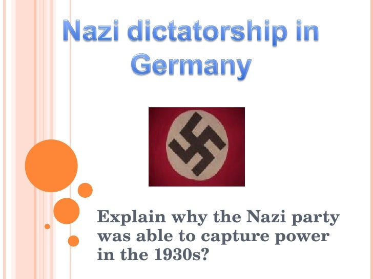 Explain why the Nazi party was able to capture power in the 1930s?