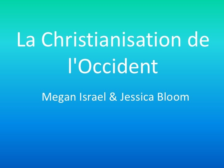 La Christianisation de     lOccident  Megan Israel & Jessica Bloom