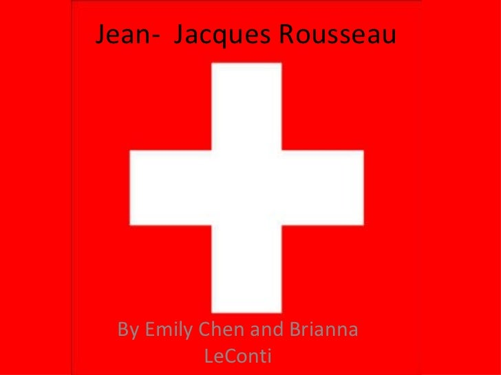 Jean-  Jacques Rousseau By Emily Chen and Brianna LeConti