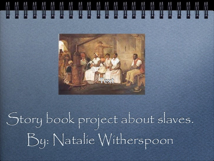 TextStory book project about slaves.   By: Natalie Witherspoon