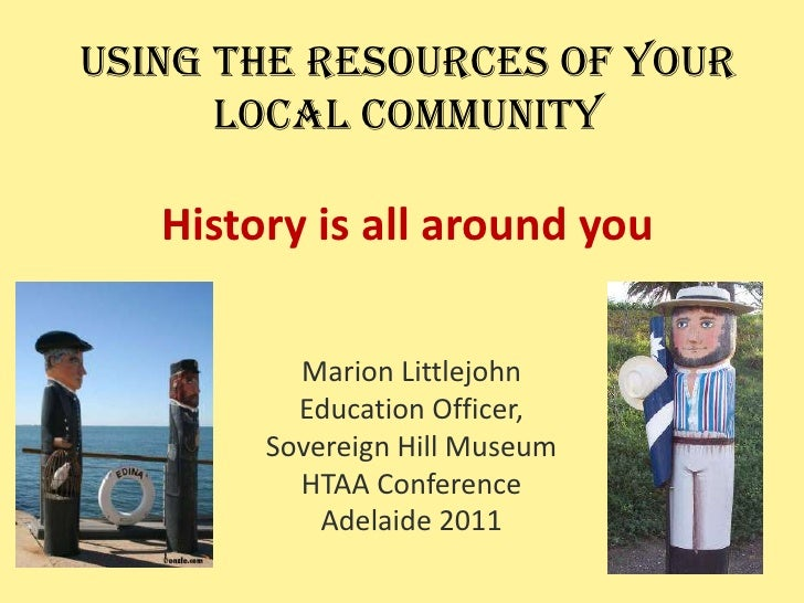Using the resources of your local communityHistory is all around you<br />Marion Littlejohn<br />Education Officer, <br />...