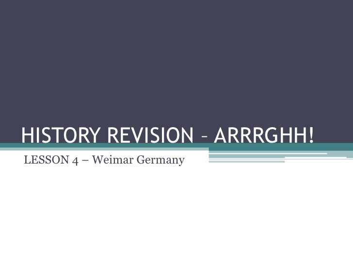 HISTORY REVISION – ARRRGHH! LESSON 4 – Weimar Germany