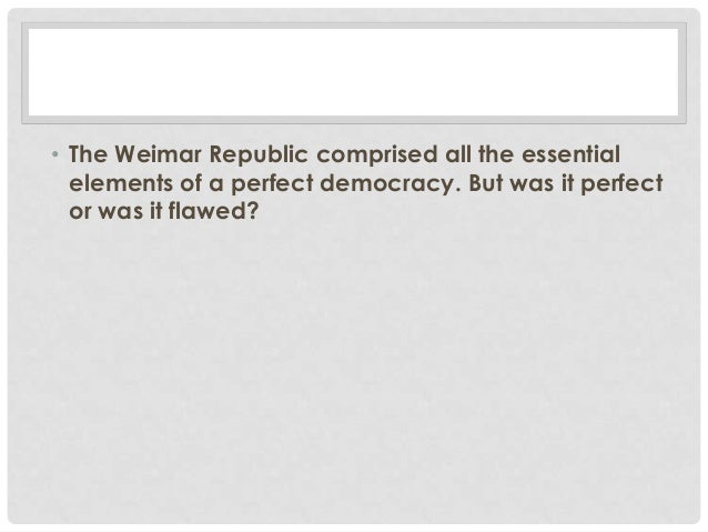 weaknesses of weimar republic The new weimar constitution promised to give germany a government that truly  represented the views of the whole country the hope of a successful and.