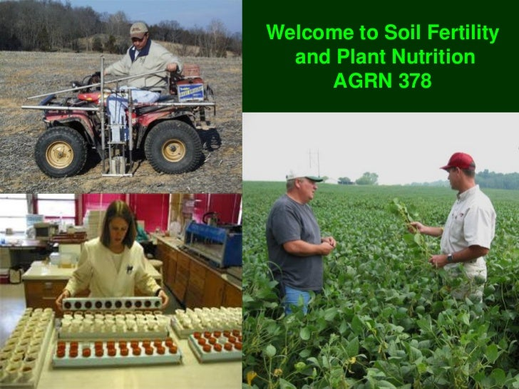 Welcome to Soil Fertility  and Plant Nutrition     AGRN 378