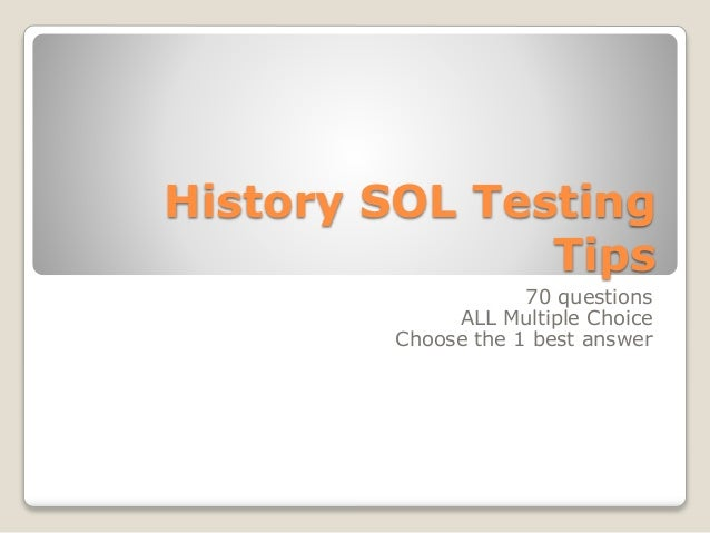 History SOL Testing Tips 70 questions ALL Multiple Choice Choose the 1 best answer