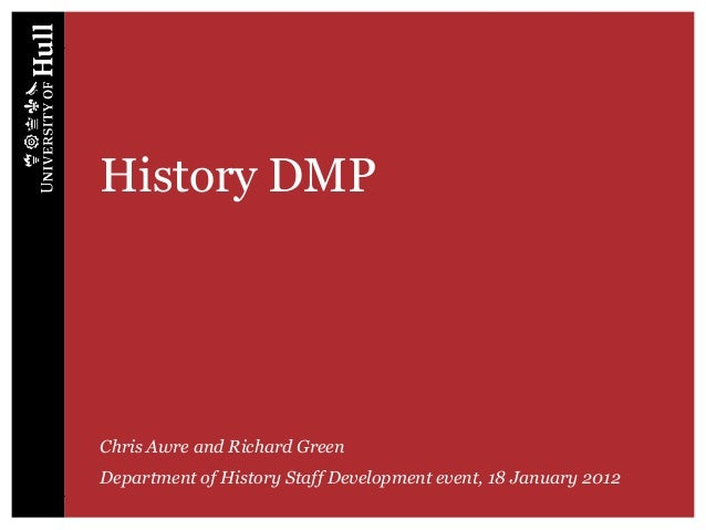 History DMPChris Awre and Richard GreenDepartment of History Staff Development event, 18 January 2012