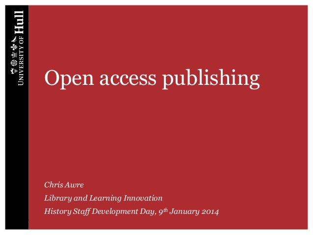 Open access publishing  Chris Awre Library and Learning Innovation History Staff Development Day, 9th January 2014
