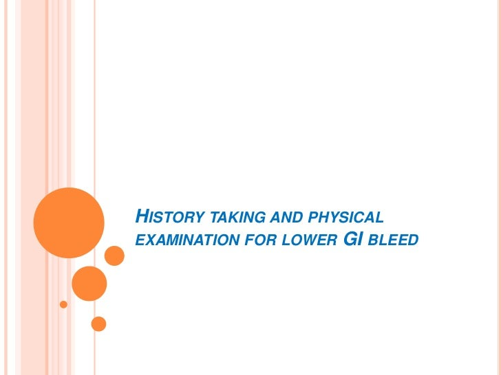HISTORY TAKING AND PHYSICALEXAMINATION FOR LOWER GI BLEED