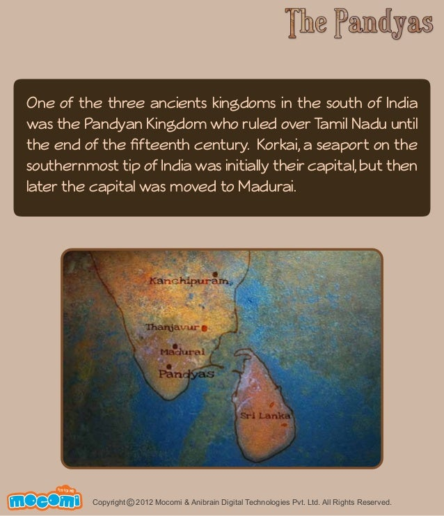 One of the three ancients kingdoms in the south of India  was the Pandyan Kingdom who ruled over Tamil Nadu until  the end...