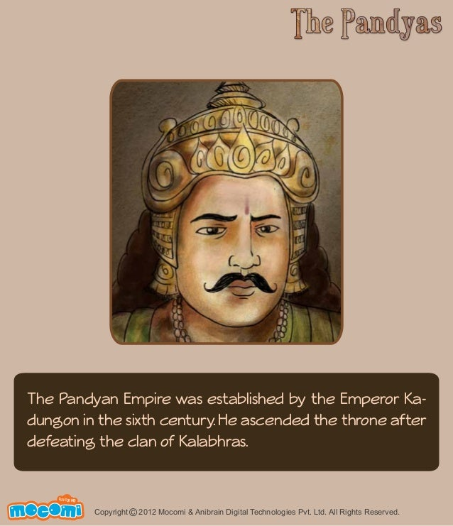 The Pandyan Empire was established by the Emperor Ka-dungon  defeating the clan of Kalabhras.  UN F FOR ME!  in the sixth ...