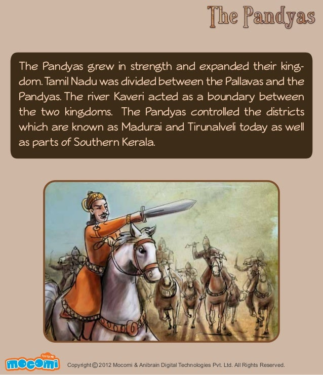 The Pandyas grew in strength and expanded their king-dom.  Tamil Nadu was divided between the Pallavas and the  Pandyas. T...