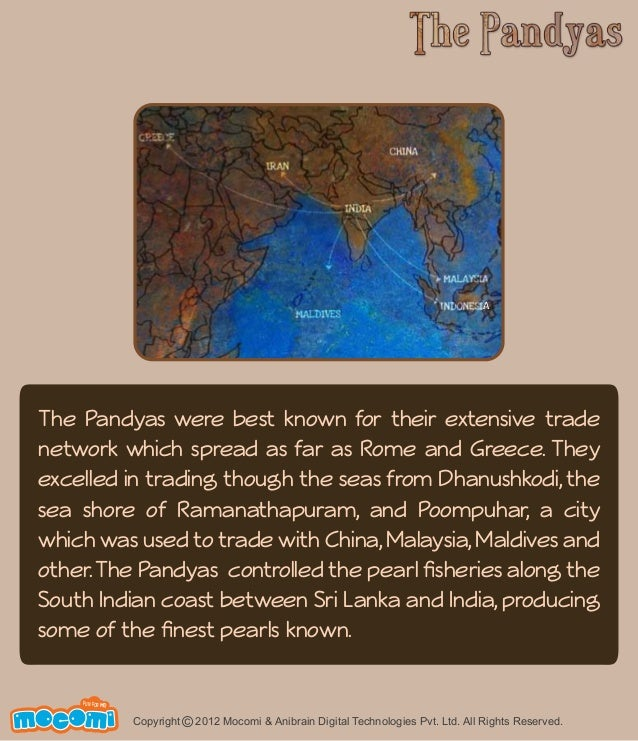 A  The Pandyas were best known for their extensive trade  network which spread as far as Rome and Greece. They  excelled i...
