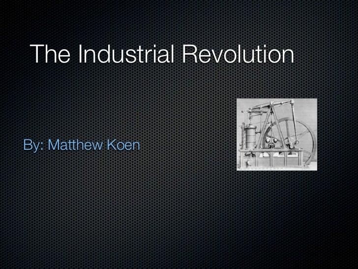 The Industrial RevolutionBy: Matthew Koen