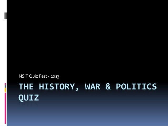 NSIT Quiz Fest - 2013THE HISTORY, WAR & POLITICSQUIZ