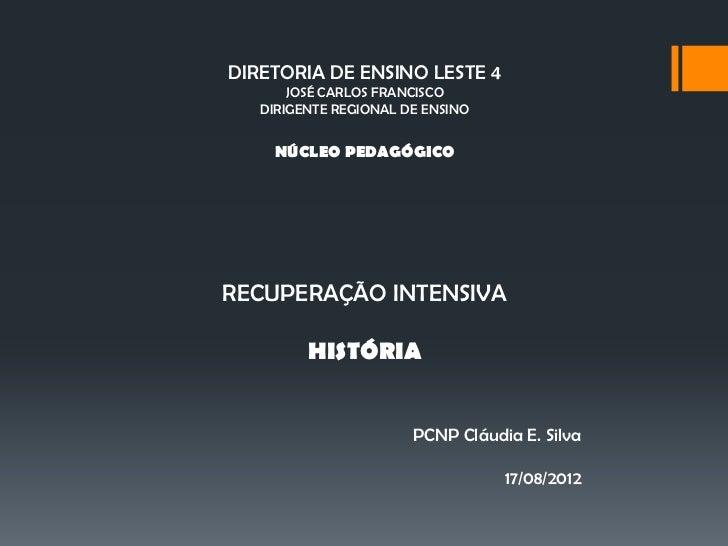 DIRETORIA DE ENSINO LESTE 4       JOSÉ CARLOS FRANCISCO   DIRIGENTE REGIONAL DE ENSINO     NÚCLEO PEDAGÓGICORECUPERAÇÃO IN...