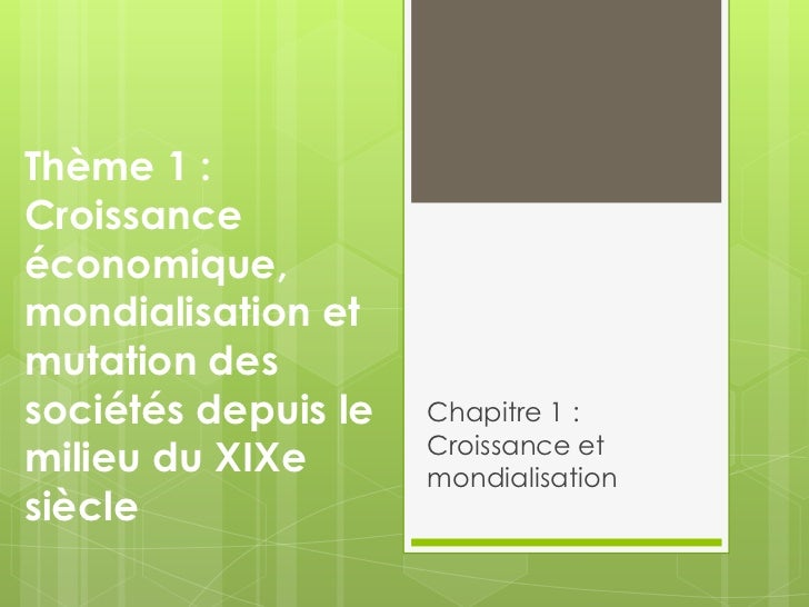 Thème 1 :Croissanceéconomique,mondialisation etmutation dessociétés depuis le   Chapitre 1 :                     Croissanc...