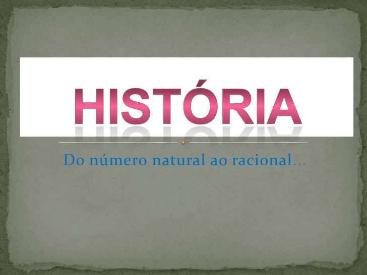 Do número natural ao racional...<br />História<br />