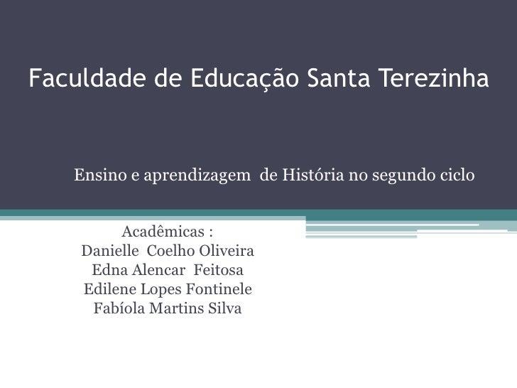 Faculdade de Educação Santa Terezinha <br />Acadêmicas :<br />Danielle  Coelho Oliveira <br />Edna Alencar  Feitosa <br />...