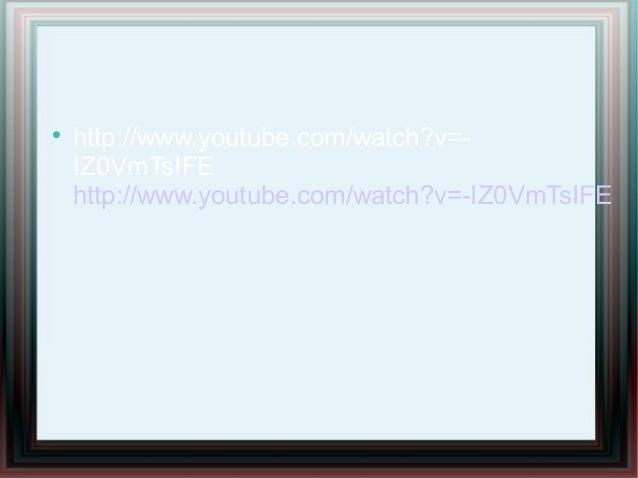 http://www.youtube.com/watch?v=-IZ0VmTsIFEhttp://www.youtube.com/watch?v=-IZ0VmTsIFE
