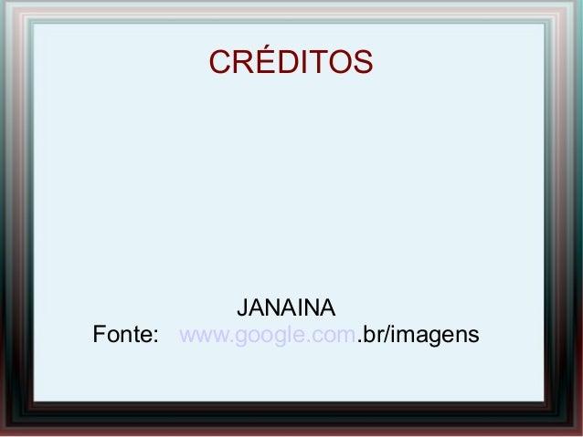 CRÉDITOSJANAINAFonte: www.google.com.br/imagens